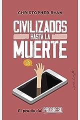 Civilizados hasta la muerte (Ensayo) (Spanish Edition) Kindle Edition