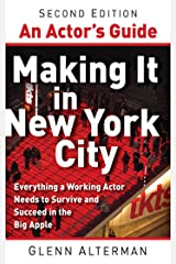 An Actor's Guide—Making It in New York City, Second Edition: Everything a Working Actor Needs to Survive and Succeed in the Big Apple Kindle Edition