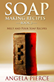 Soap Making Recipes Book 2: Melt and Pour Soap Recipes