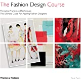 The The Fashion Design Course: Principles, Practice and Techniques