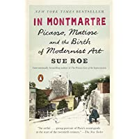 In Montmartre: Picasso, Matisse and the Birth of Modernist Art