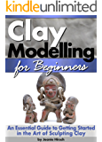 Clay Modelling for Beginners: An Essential Guide to Getting Started in the Art of Sculpting Clay ~ ( Clay Modelling | Clay Modeling | Clay Art )