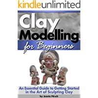 Clay Modelling for Beginners: An Essential Guide to Getting Started in the Art of Sculpting Clay ~ (Clay Modelling | Clay Modeling | Clay Art)