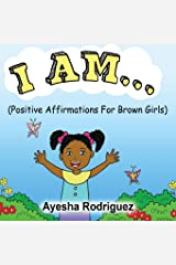 I AM...: Positive Affirmations for Brown Girls Paperback