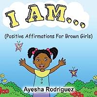 I AM... Positive Affirmations for Brown Girls