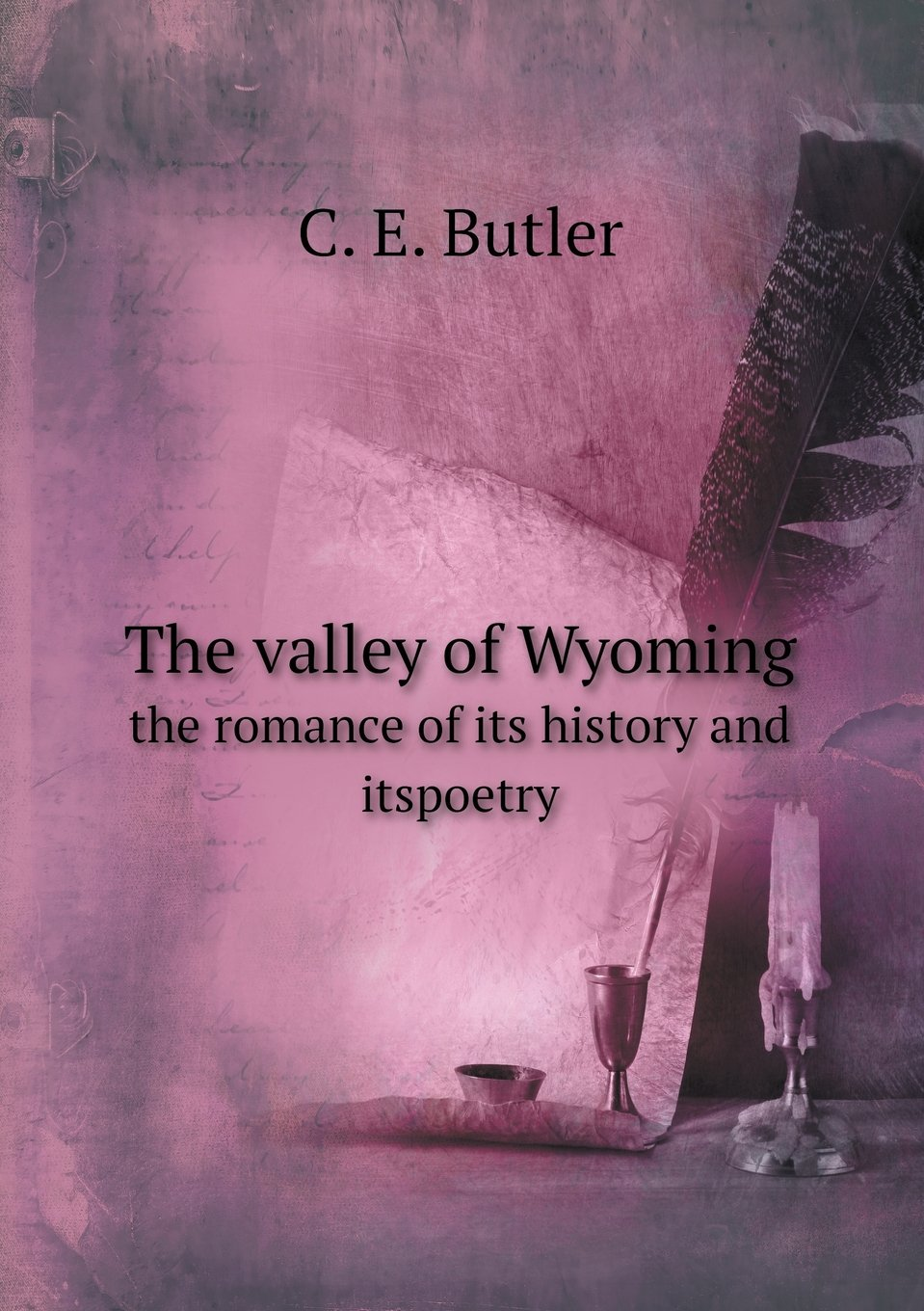 The valley of Wyoming the romance of its history and itspoetry PDF