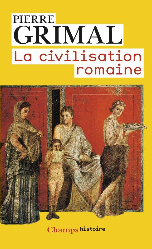 La civilisation romaine - Pierre Grimal