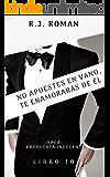 NO APUESTES EN VANO, TE ENAMORARÁS DE ÉL (UNA PROPUESTA INDECENTE nº 10) (Spanish Edition)