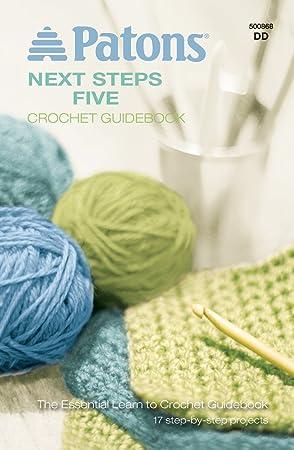 Spinrite Patons Crochet Patrones, Próximos Pasos Cinco Crochet guía. Pasa ...
