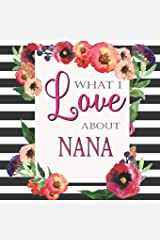 What I Love About Nana: Color Fill In The Blank Love Books - Personalized Keepsake Notebook - Prompted Guide Memory Journal (Love Empowered Women) Paperback