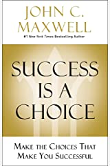 Success Is a Choice: Make the Choices that Make You Successful Kindle Edition