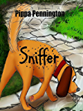 Sniffer: The little dog who loves to sniff: 3 - 7 years - to teach children why it´s important to listen (Sniffer children´s books)