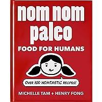 Nom Nom Paleo: Food for Humans: Volume 1