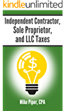 Independent Contractor, Sole Proprietor, and LLC Taxes Explained in 100 Pages or Less