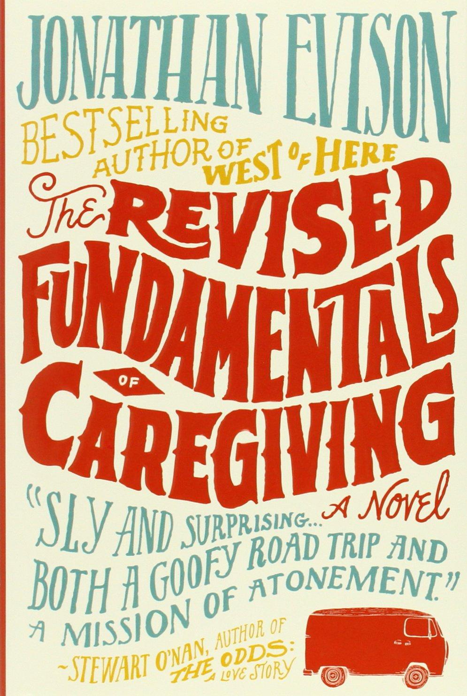 The Revised Fundamentals Of Caregiving: A Novel: Jonathan Evison:  9781616200398: Amazon: Books