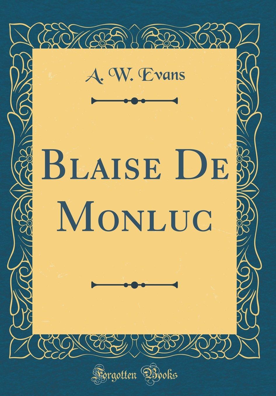Read Online Blaise De Monluc (Classic Reprint) pdf epub