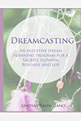 Dreamcasting: Intuitive Dream planner for a sacred, flowing business and life Kindle Edition