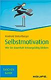 Selbstmotivation: Wie Sie dauerhaft leistungsfähig bleiben (Haufe TaschenGuide)