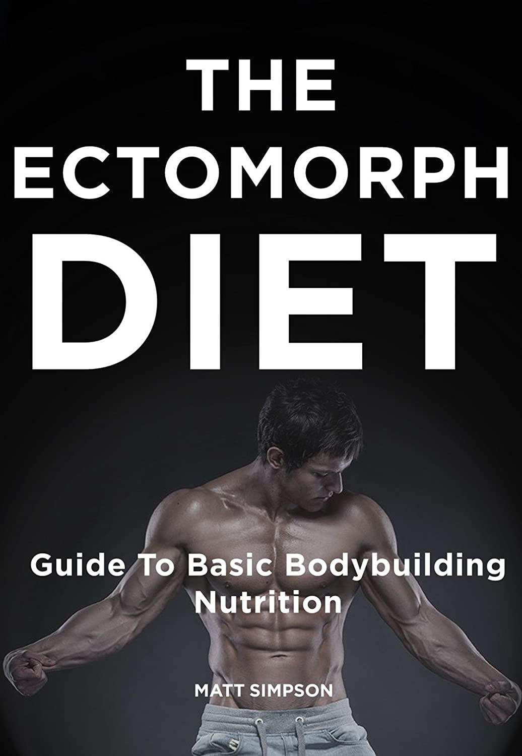 The Ectomorph Diet: Guide To Basic Bodybuilding Nutrition See more