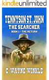 """Tennyson 'Ten' St. John - The Searcher: Book 1 – The Return: From The Author of """"Black Buffalo: The Story of Gabriel Ott"""""""