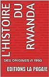L'HISTOIRE DU RWANDA : DES ORIGINES A 1993