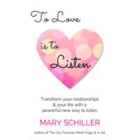 To Love Is To Listen: Transform your relationships & your life with a powerful new way to listen (English Edition)