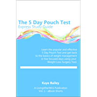 5 Day Pouch Test Express Study Guide: Find your weight loss surgery tool in five focused days. (LivingAfterWLS eBook Shorts 1)