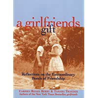 A Girlfriends Gift: Reflections on the Extraordinary Bonds of Friendship