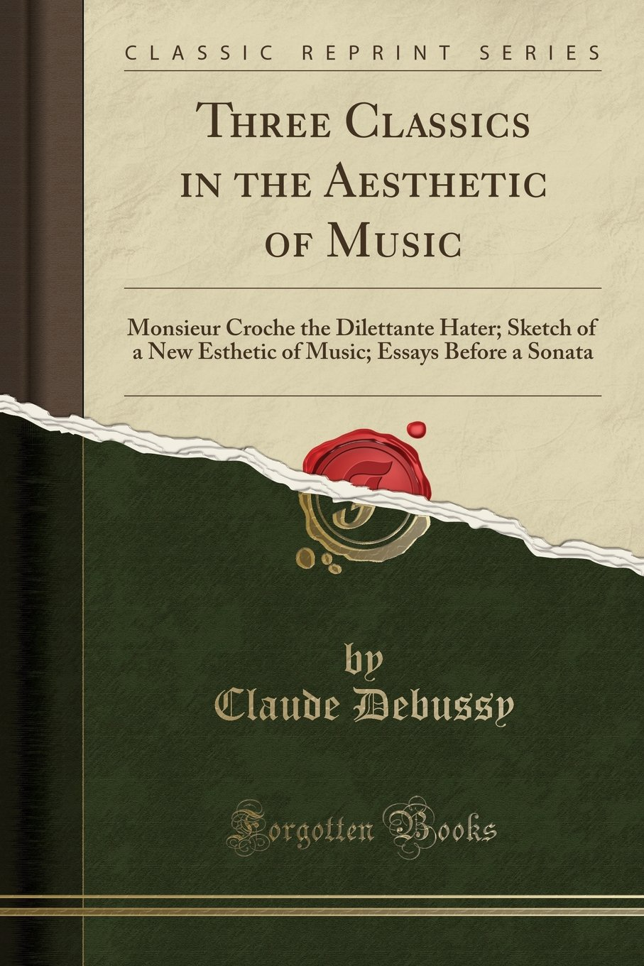 Download Three Classics in the Aesthetic of Music: Monsieur Croche the Dilettante Hater; Sketch of a New Esthetic of Music; Essays Before a Sonata (Classic Reprint) ebook