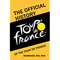 The Official History of The Tour De France (English Edition)