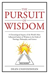 The Pursuit of Wisdom: A Chronological Inquiry of the World's Most Influential Seekers of Wisdom In the Fields of Theology, Philosophy and Science Paperback