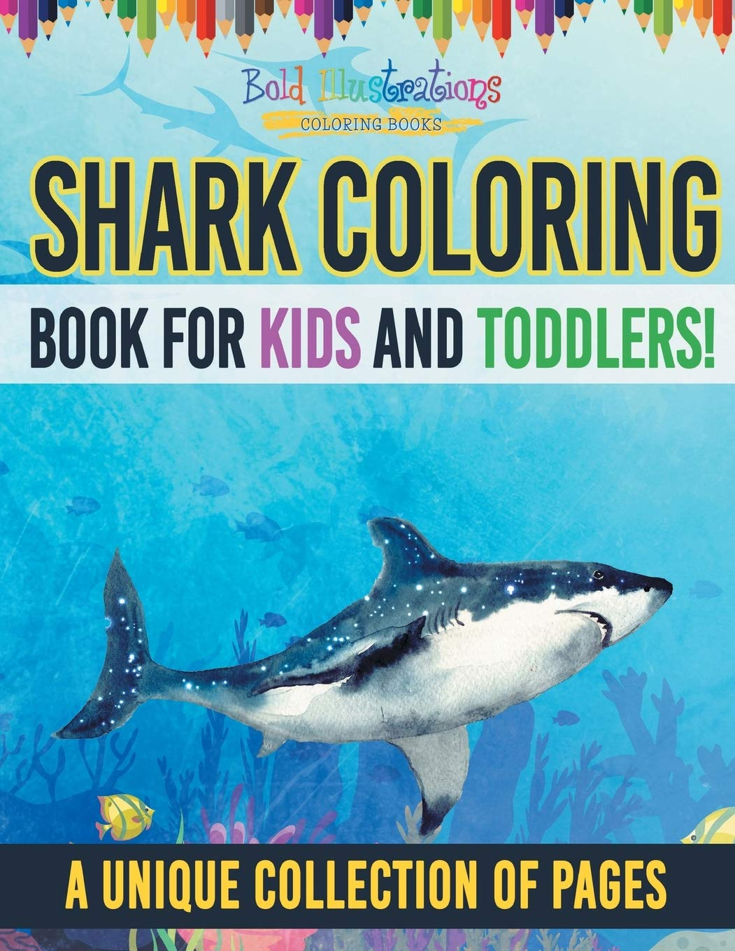 Shark Coloring Book For Kids And Toddlers A Unique Collection Of Pages Illustrations Bold 9781641938983 Amazon Com Books