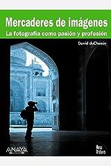 Mercaderes de imagenes / Image Merchants: La Fotografia Como Pasion Y Profesion / Photography As Passion and Profession Paperback