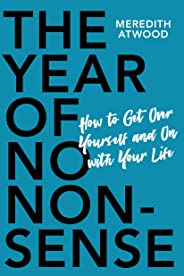 The Year of No Nonsense: How to Get Over Yourself and On with Your Life