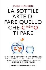 La sottile arte di fare quello che c***o ti pare (Italian Edition) Kindle Edition