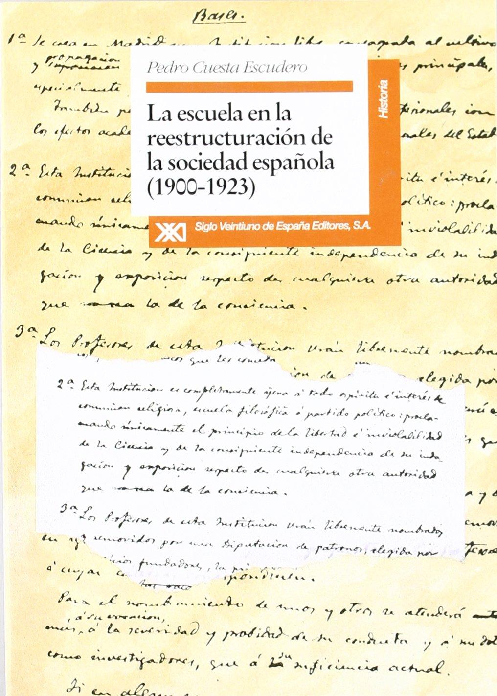 La escuela en la reestructuración de la sociedad española 1900-1923 Historia: Amazon.es: Cuesta Escudero, Pedro, Arjona, Pedro: Libros