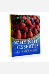 Why Not Desserts?: Artisan Baking Kindle Edition
