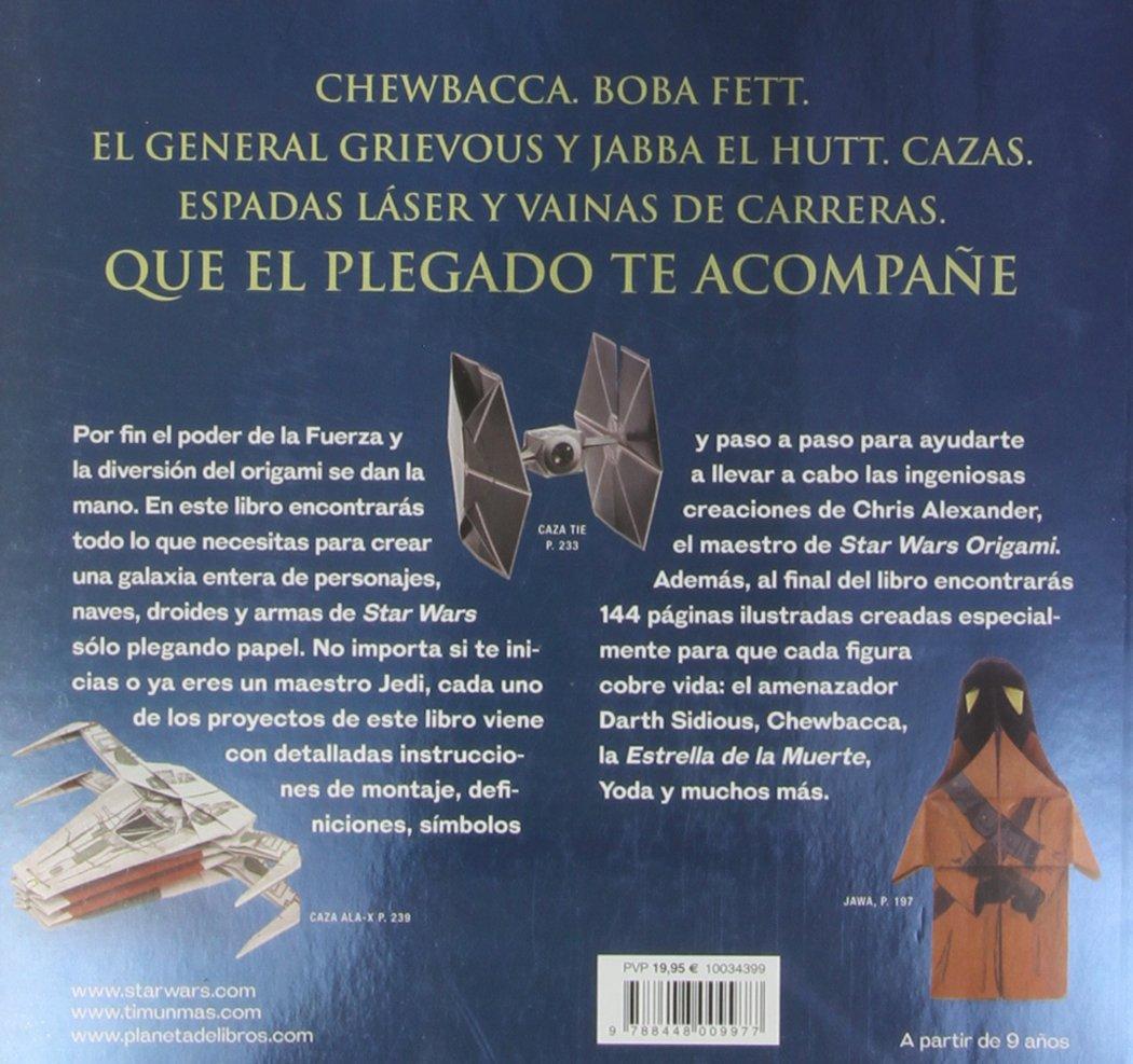 Star Wars Origami 36 Proyectos De Papiroflexia Una Galaxia Muy Conoce A Los Maestros Del Lejana Sw Hobbies Chris Alexander Xavier Teixidor Libros