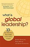 What Is Global Leadership?: 10 Key Behaviors That Define Great Global Leaders