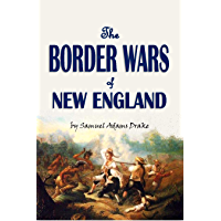 The Border Wars of New England: Commonly Called King William's and Queen Anne's Wars (1897)