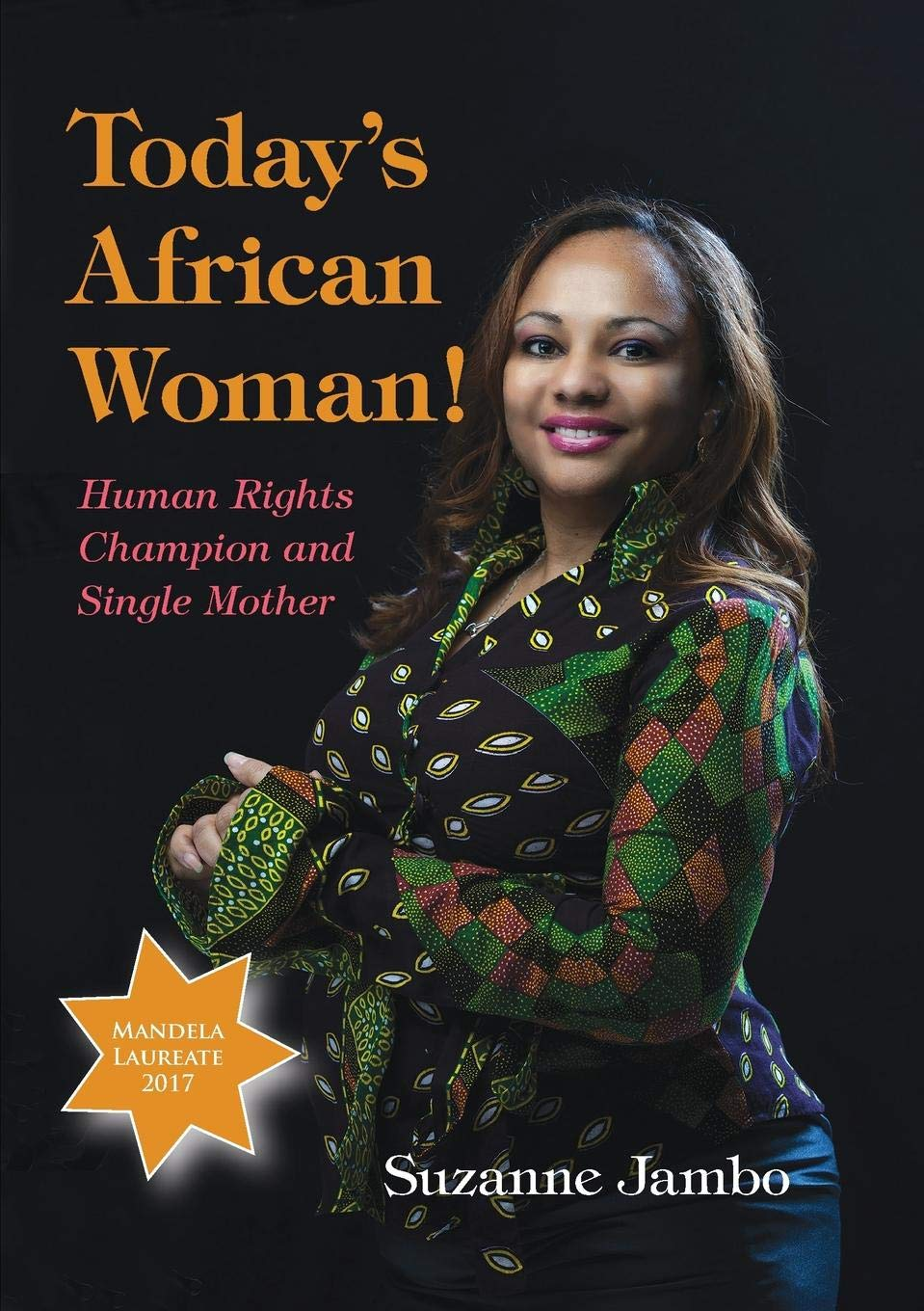 Today's African Woman!: Human Rights Champion and Single Mother Paperback – February 7, 2018 Suzanne Jambo Africa World Books Pty Ltd 0987614193 Mandela Ubuntu 2017 Laureate