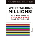 We're Talking Millions!: 12 Simple Ways To Supercharge Your Retirement