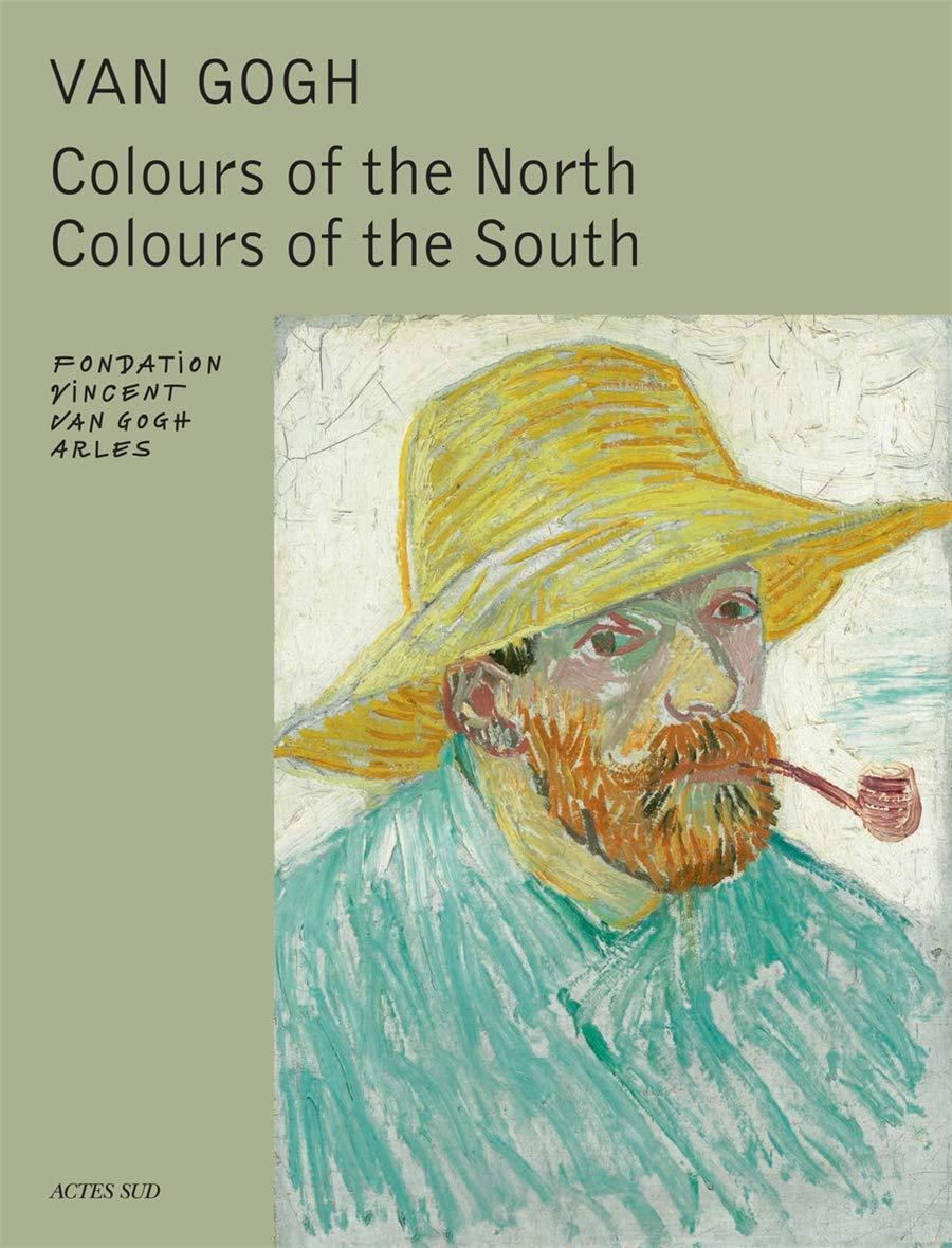 Van Gogh Colours Of The North Colours Of The South Peinture Bd Van Heugten Sjaar Van Gogh Vincent 9782330031145 Amazon Com Books