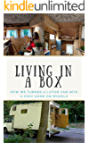 Living in a Box: How we turned a luton van into a cosy home on wheels (English Edition)