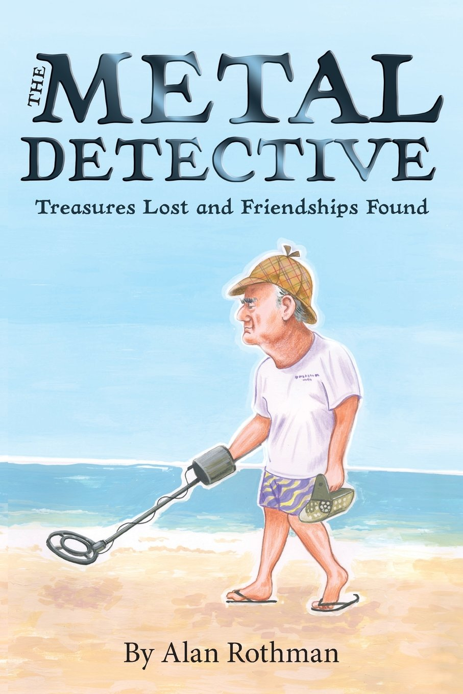 The Metal Detective: Treasures Lost and Friendships Found