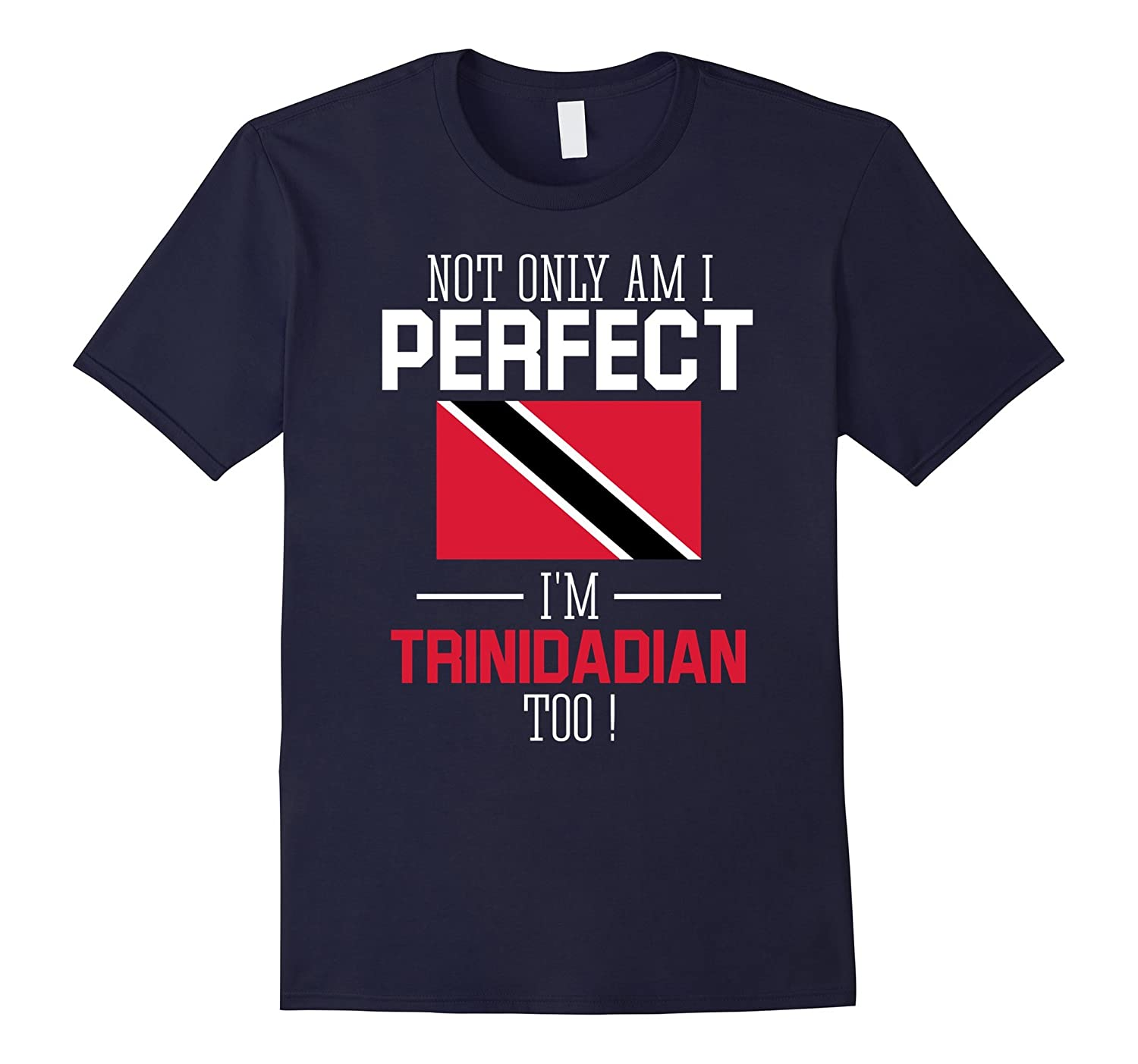 Not only am I perfect Im Trinidadian Too T-Shirt-CD