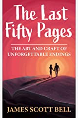The Last Fifty Pages: The Art and Craft of Unforgettable Endings Kindle Edition