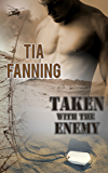Taken with the Enemy (Military Romance) by Tia Fanning