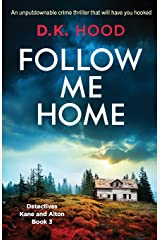 Follow Me Home: An Unputdownable Crime Thriller That Will Have You Hooked: Volume 3 (Detectives Kane and Alton) Paperback