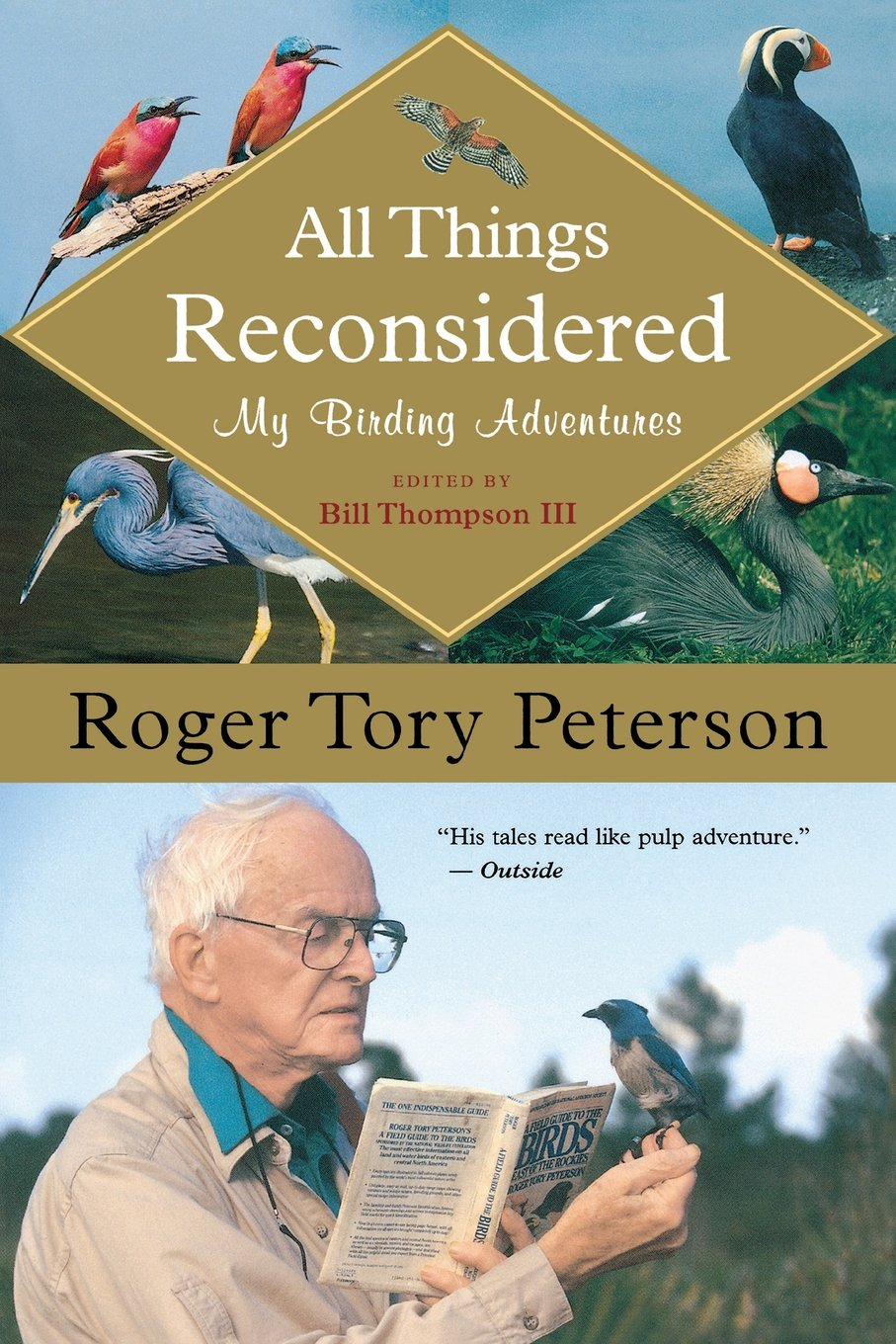 All Things Reconsidered: My Birding Adventures: Roger Tory Peterson, Bill  Thompson III: 9780618926152: Amazon.com: Books